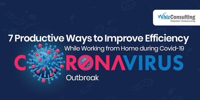 7 Productive Ways to Improve Efficiency While Working from Home during Covid-19 Corona Virus Outbreak